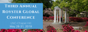 Third Annual Royster Global Conference, UNC-Chapel Hill May 28-31, 2019