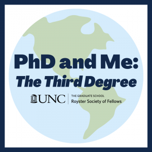 PhD and Me: The Third Degree - UNC The Royster Society of Fellows
